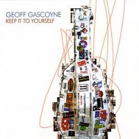 Geoff Gascoyne - Keep It To Yourself