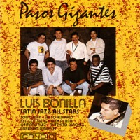 Luis Bonilla & The Latin Jazz All Stars - Pasos Gigantes