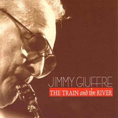 Jimmy Giufffre - The Train and The River