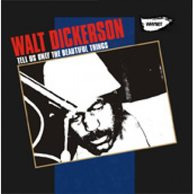 Walt Dickerson - Tell Us Only The Beautiful Things