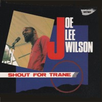 Joe Lee Wilson - Shout for Trane