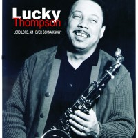 Lucky Thompson - Lord Am I Ever Gonna Know?